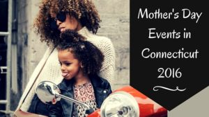 Mother's Day 2016 Events in Connecticut