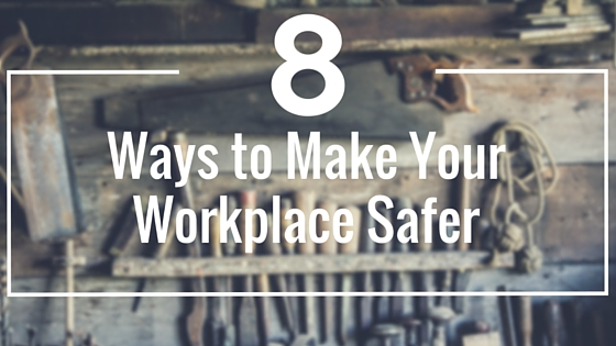 8 Ways to Make Your Workplace Safer