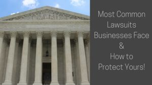 Most Common Lawsuits Businesses Face & How to Protect Yours!